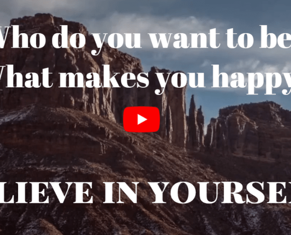 Who do you want to be?  BELIEVE IN YOURSELF!