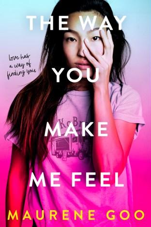 The Way You Make Me Feel by Maureen Goo