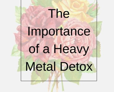 The Importance of a Heavy Metal Detox