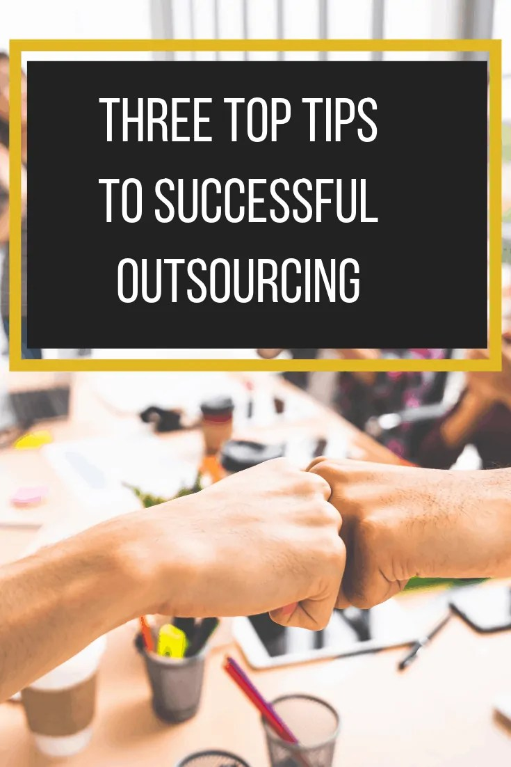 Three Top Tips to successful Outsourcing | The Helpful Academy