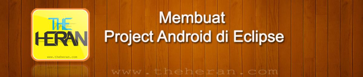 Cara Membuat Project Android versi TheHeran.com