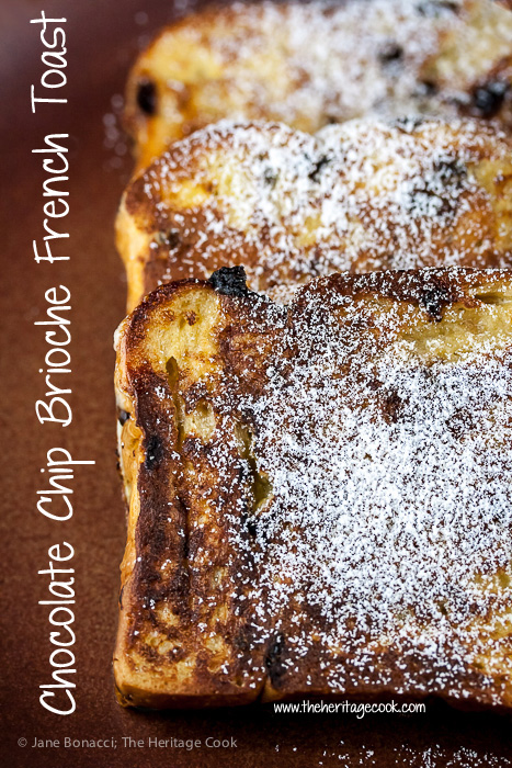 Luscious, indulgent breakfast or dinner! Chocolate Chip Brioche French Toast; 2015 Jane Bonacci, The Heritage Cook