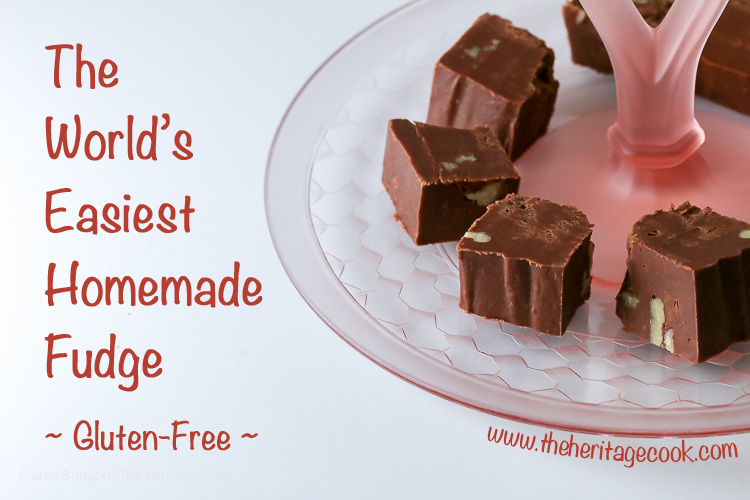 World's Easiest Homemade Fudge © 2017 Jane Bonacci, The Heritage Cook