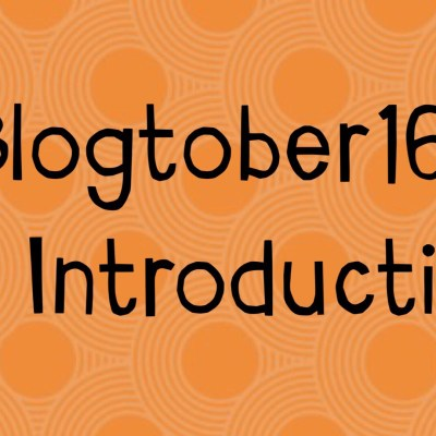 #Blogtober16 – An Introduction