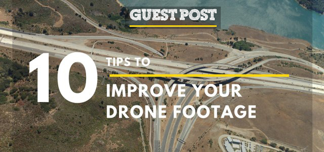 10 Tips For Improving Your Drone Footage