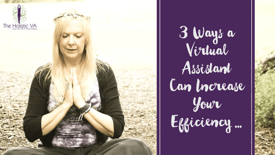 3 Ways a Virtual Assistant Can Increase Your Efficiency