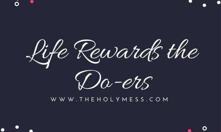 Life Rewards the Do-ers
