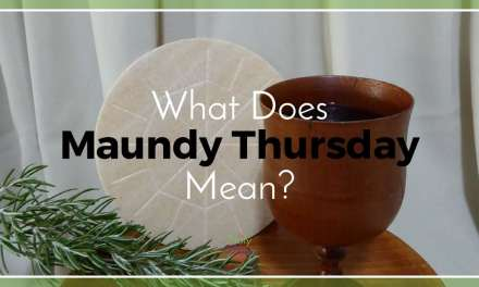 What Does Maundy Thursday Mean?