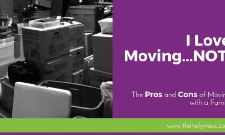 I Love Moving…Not. (The Pros and Cons of Moving with a Family)