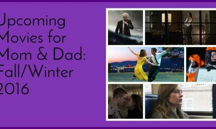 Upcoming Movies for Mom & Dad: Fall/Winter 2016