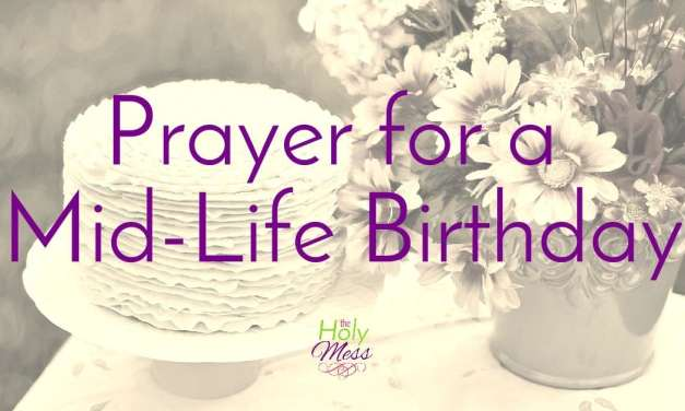 Prayer for a Mid-Life Birthday