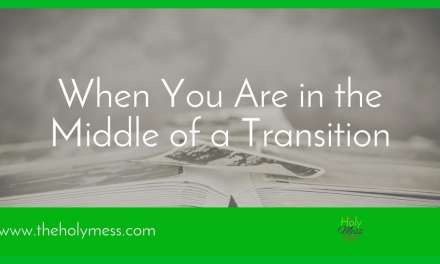 7 Truths for When You Are in the Middle of a Transition