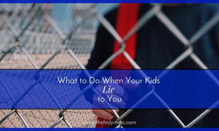 What to Do When Your Kids Lie to You