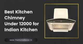 Best Kitchen Chimney Under 12000 for Indian Kitchen