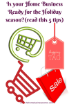 Is your Home Business ready for the Holiday season?(read these 5 tips)
