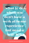 What to do when you don't have a work at home experience