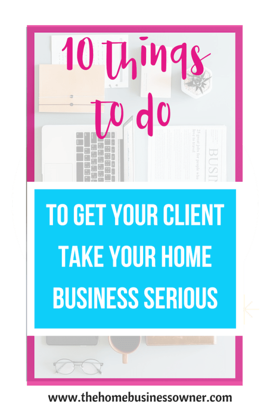 How to get your clients to take your home business serious.