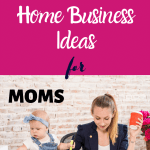 Home based business ideas for moms.