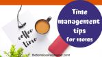 How to practice time management as a mom