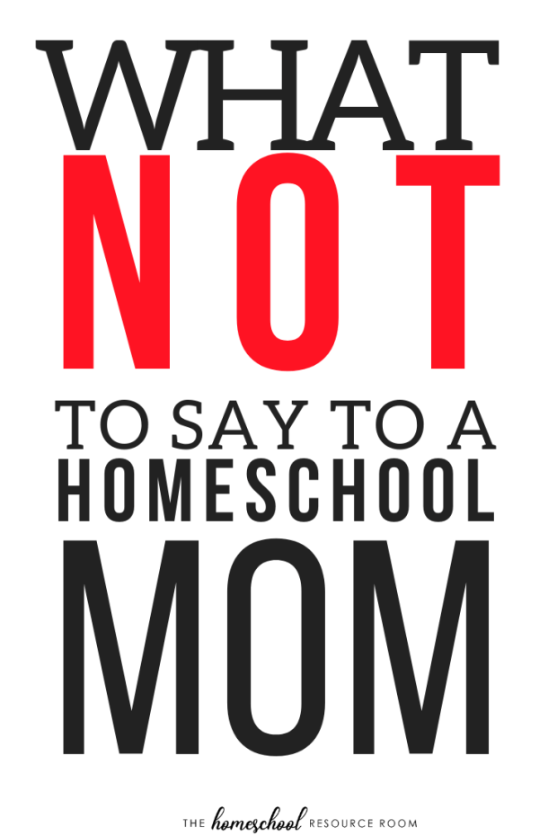 What NOT to say to a Homeschool Mom: a positive spin on the somewhat hilarious and frequently offensive questions homeschooler hear.
