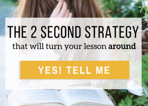 Subscribe to receive the 2 Second Strategy that will turn your lesson around.