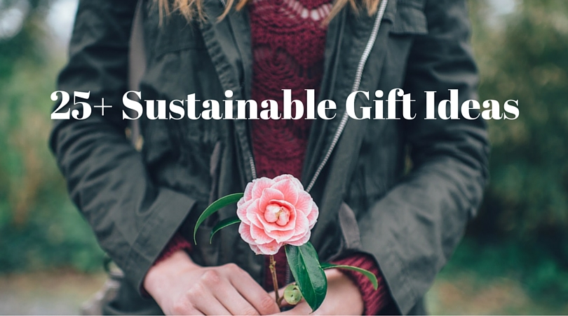 25+ Sustainable Gifts - Your Ultimate Guide to Beautiful Gifts That Give Back