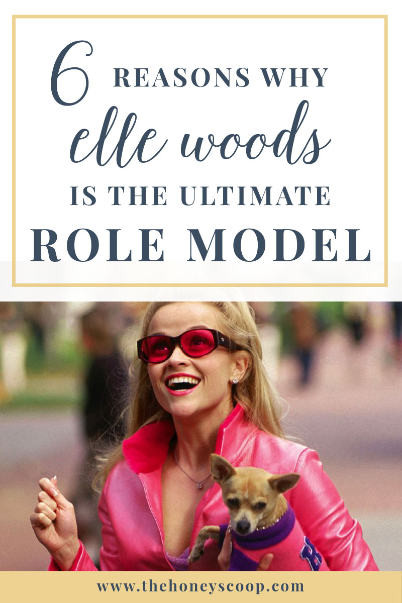 6 Reasons Why You Can Look Up To Elle Woods - The Honey Scoop