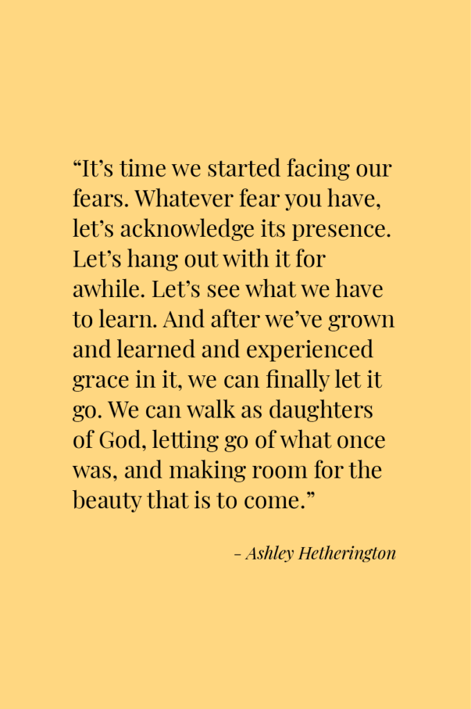 How To Face Our Fears at the Honey Scoop, quotes to live by, quotes deep, quotes about strength, quotes inspirational, quotes about strength in hard times, quotes about moving on, quotes god, quotes grief, the honey scoop quotes, Ashley Hetherington quotes, inspirational words, quotes about fear of the unknown, quotes about fear, fear quotes, fear