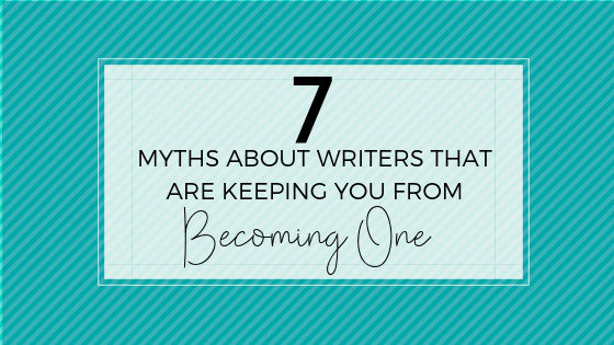Are these common myths about writers keeping you from becoming one yourself?