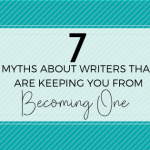 7 Myths About Writers That Are Keeping You From Becoming One