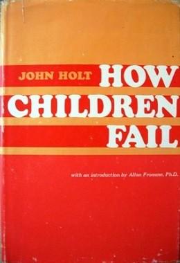 unschooling, book cover, john holt, how children fail