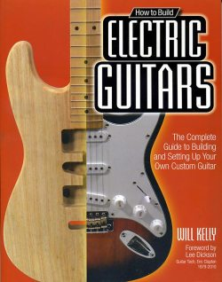 The Complete Guide to Building and Setting Up Your Own Custom Guitar