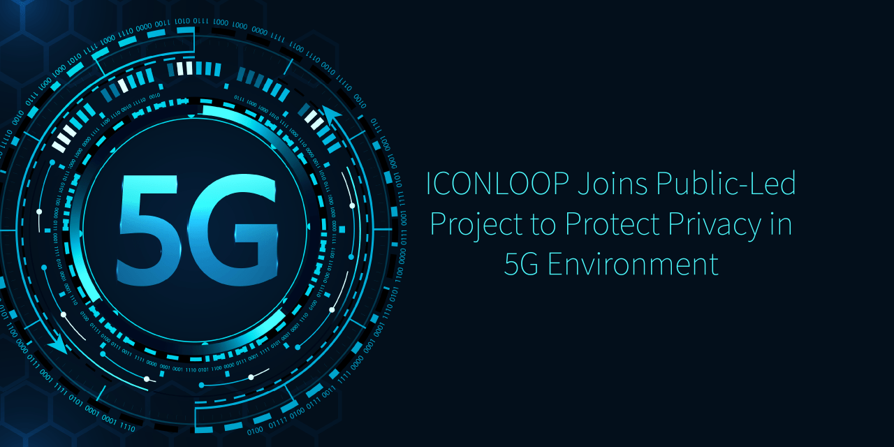 ICONLOOP Joins Public-Led Project to Protect Privacy in 5G Environment