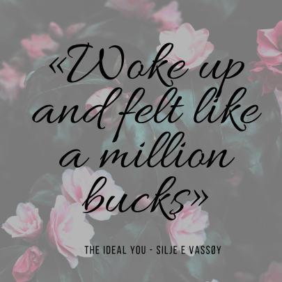 «Woke up and felt like a million bucks»