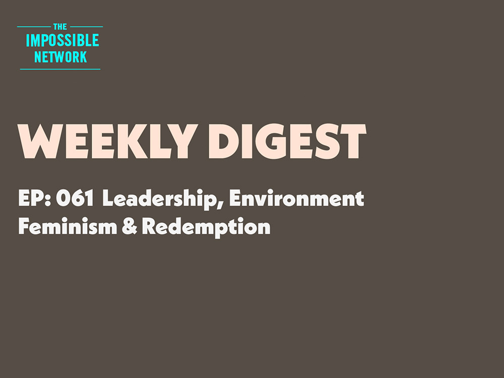 The Impossible Network Weekly Digest No6