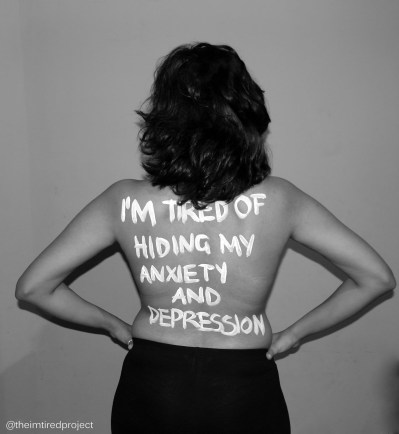 """""""I'm tired of hiding my anxiety and depression."""""""