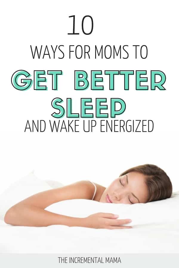10 Strategies for Moms to Get Dramatically Better Sleep. #sleeptips