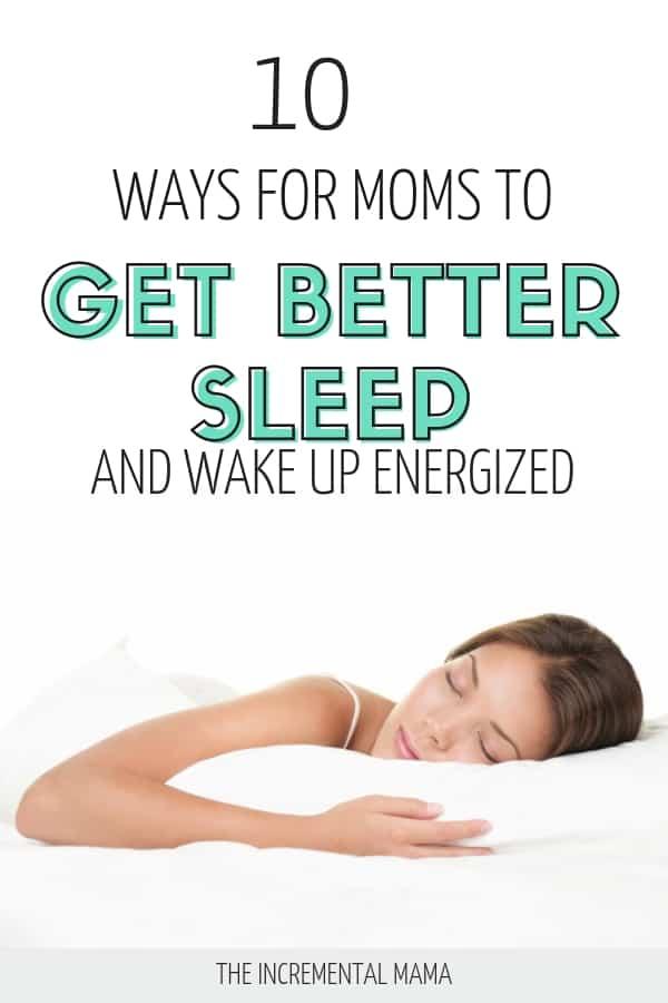 10 Strategies for Moms to Get Dramatically Better Sleep. #sleeptips