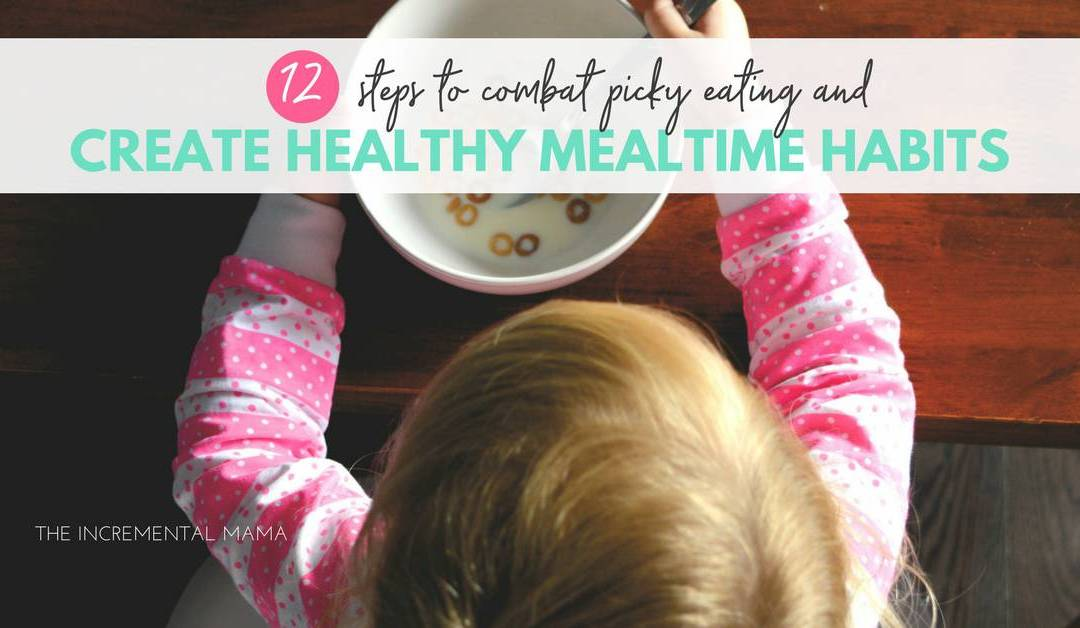 12 Steps to Combat Picky Eating and Create Healthy Mealtime Habits