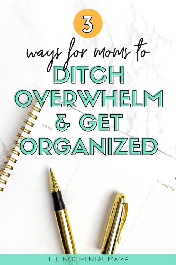 3 ways for moms to ditch overwhelm & get organized #getorganized #overwhelmedmom #parenting