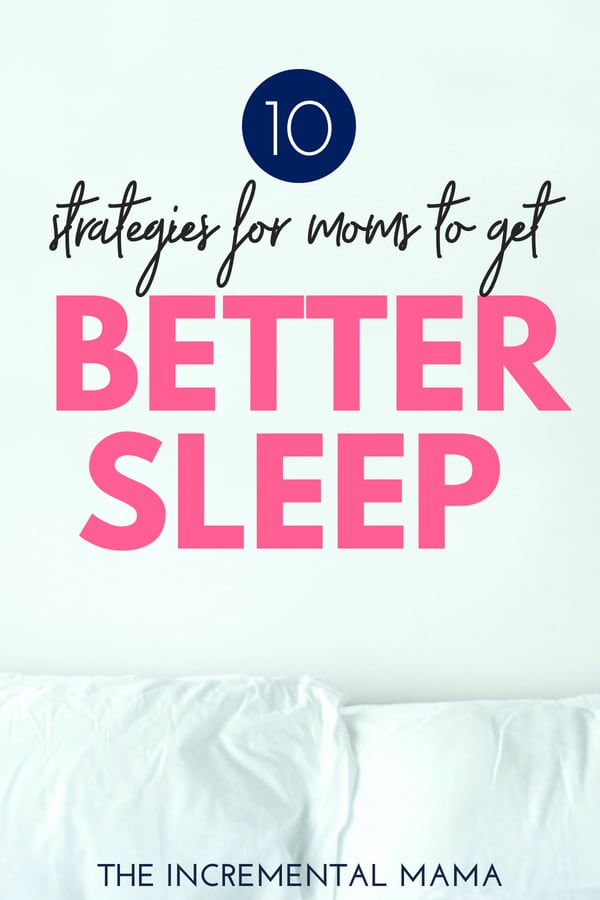 10 Strategies for Moms to Get Dramatically Better Sleep.