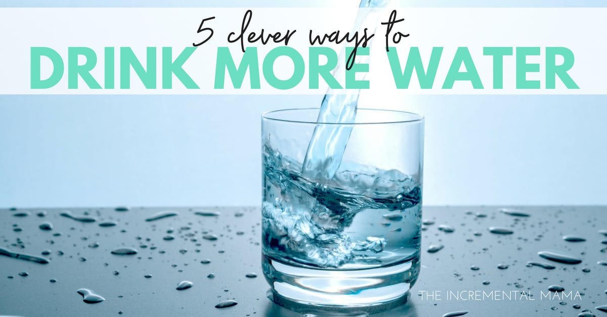5 Clever Ways to Drink More Water Everyday