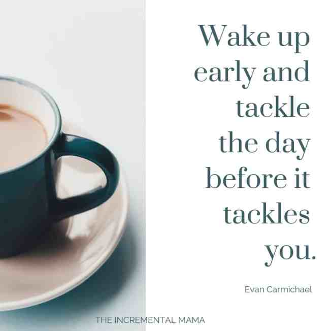 Wake up early and tackle the day
