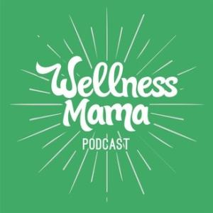 Wellness Mama - Best Health Podcast for Women 2019
