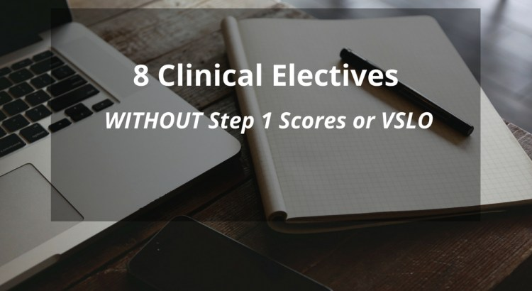 8 Clinical Electives without Step 1 or VSLO (UPDATED)