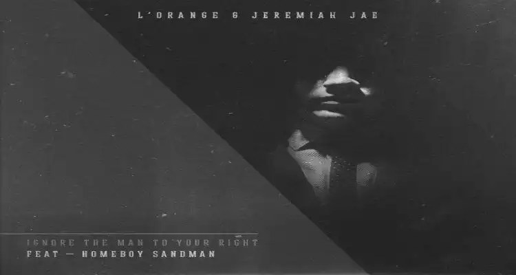 LOrange & Jeremiah Jae (feat. Homeboy Sandman) - Ignore The Man To Your Right
