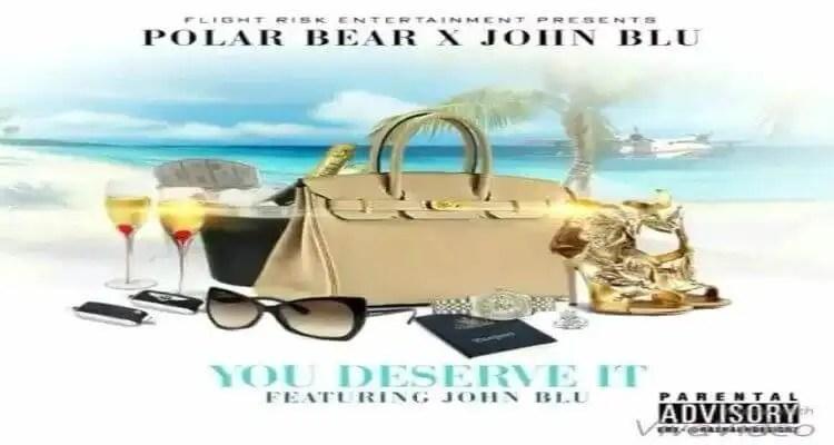 "Polar Bear ft. John Blu ""You Deserve It"