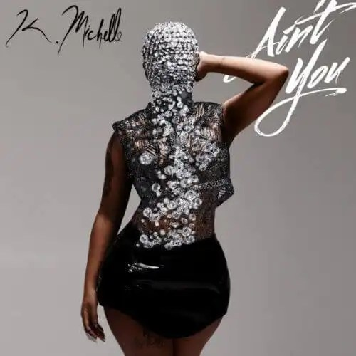 "K. MICHELLE ""AIN'T YOU"""