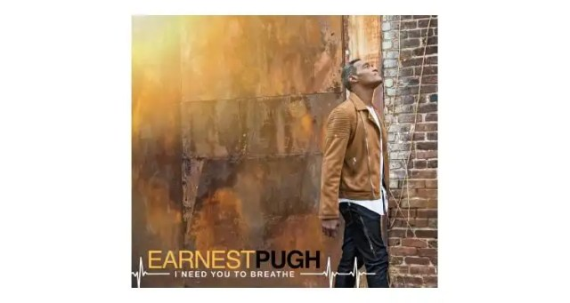 Earnest Pugh Releasing New Song, 'I Need You to Breathe'