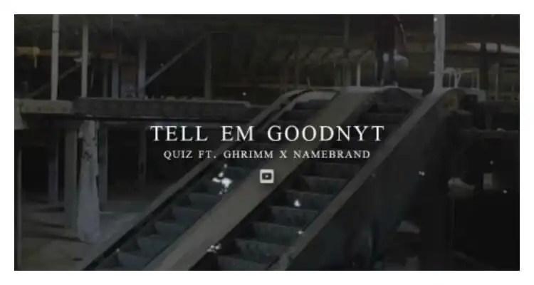 Quiz - Tell Em Goodnyt ft. Namebrand & Ghrimm
